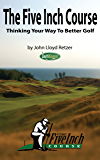 The Five Inch Course: Thinking Your Way To Better Golf (English Edition)