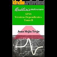 SPSS Multivariate Analysis. Dependent Techniques. (Análisis Multivariante SPSS. Técnicas Dependientes): Volume II. (Tomo II)