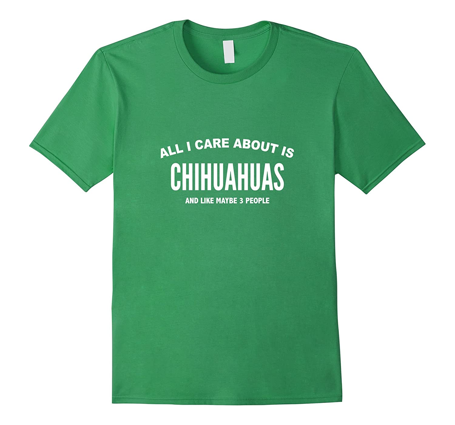 All I Care About Is Chihuahuas T-Shirt-Art