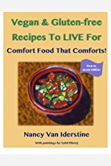 Vegan & Gluten-free Recipes To LIVE For: Comfort Food That Comforts! Kindle Edition