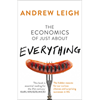 The Economics of Just About Everything: The hidden reasons for our curious choices and surprising successes