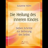 Die Heilung des inneren Kindes: Sieben Schritte zur Befreiung des Selbst. Einfache Rituale, Übungen und Meditationen