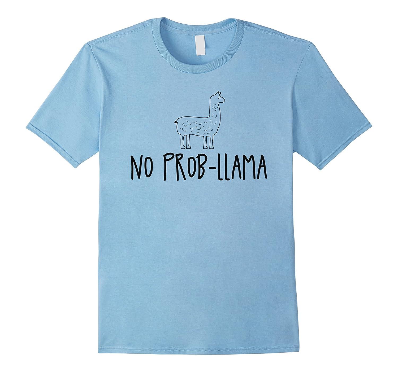 No Prob-Llama - Cute Lovely Llamas Lover Llama Shirt & Gift-T-Shirt