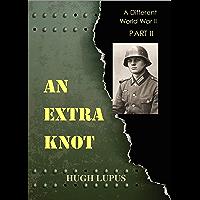 An Extra Knot: Part II (A Different World War II Book 2)