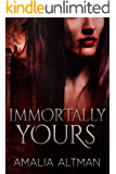 Immortally Yours: A Gothic Paranormal Romance Novel