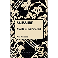 Saussure: A Guide For The Perplexed (Guides for the Perplexed)