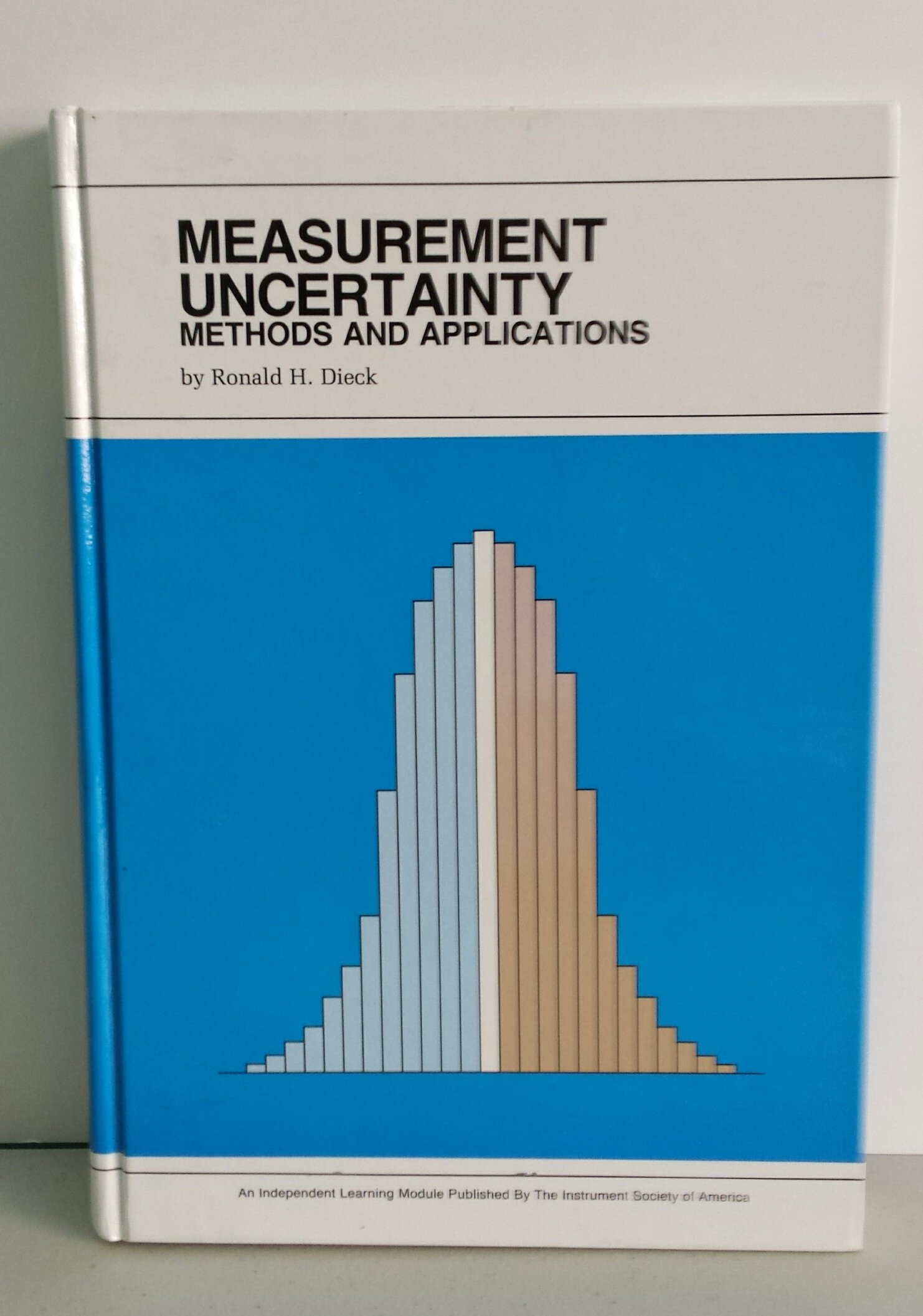 Measurement Uncertainty: Methods and Applications (INDEPENDENT LEARNING MODULE FROM THE INSTRUMENT SOCIETY OF AMERICA)