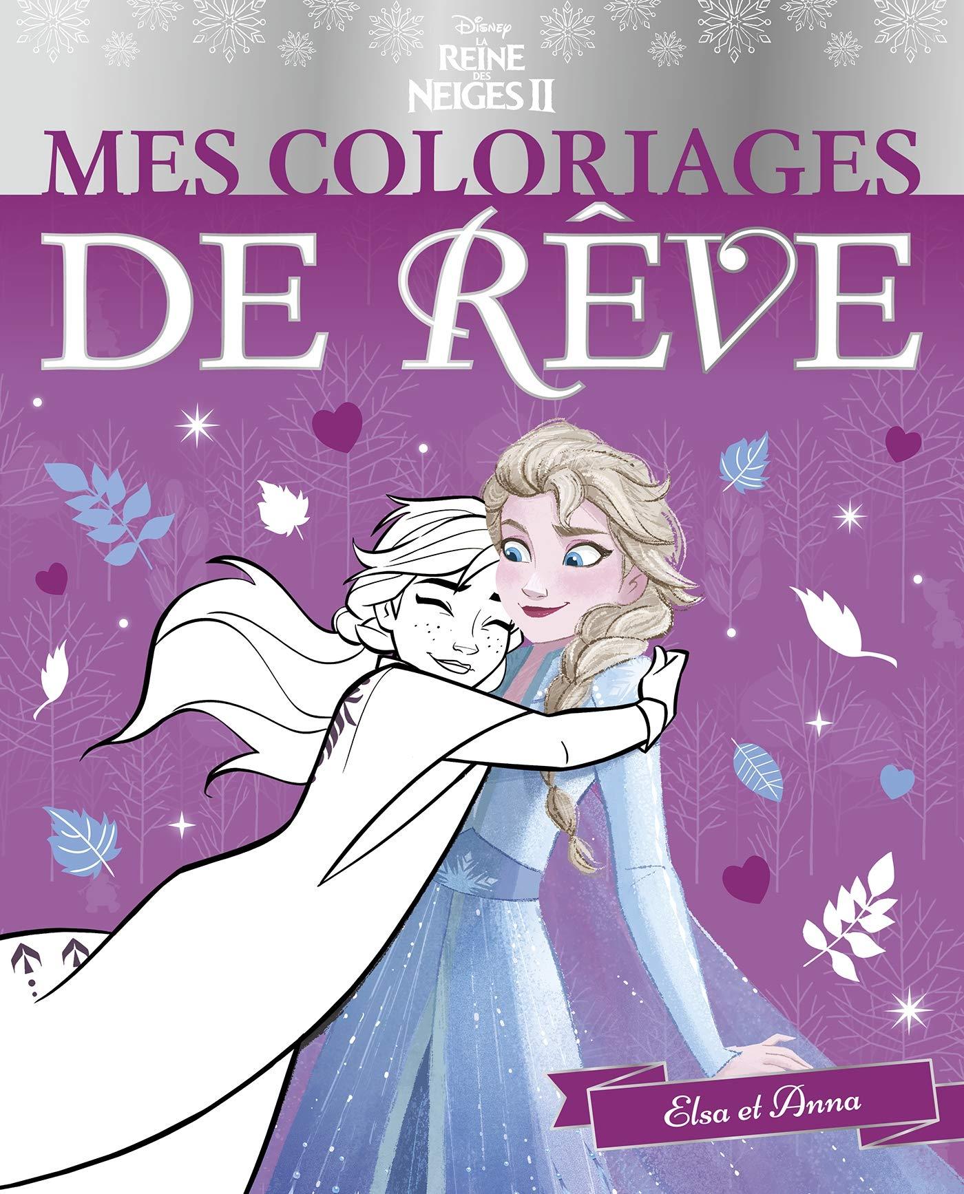 La Reine Des Neiges 2 Mes Coloriages De Reve Anna Et Elsa Disney French Edition 9782017046806 Amazon Com Books