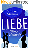 L.I.E.B.E. - Trixis Hochzeit (Kindle Single)