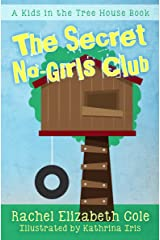 The Secret No-Girls Club (Kids in the Tree House Book 1) Kindle Edition