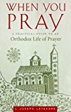 When You Pray: A Practical Guide to an Orthodox Life of Prayer