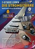 E-Gitarre lernen - die Stromgitarre - Rockgitarre Basics für Anfänger - mit CD + Download (Video + MP3s)