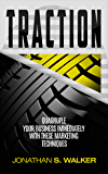 Traction: Quadruple Your Business Immediately With These Marketing Techniques - Start A Business & Startup Strategies - Business Writing And Business Plan To Boost Your Financial Intelligence