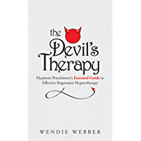 The Devil's Therapy: Hypnosis Practitioner's Essential Guide to Effective Regression Hypnotherapy (English Edition)