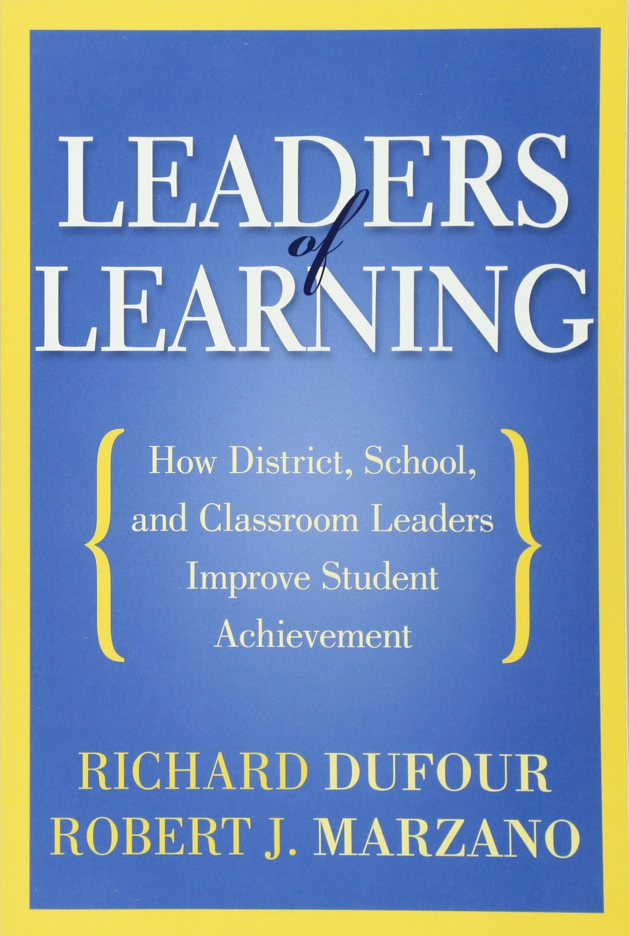 Leaders of Learning: How District, School, and Classroom Leaders Improve Student Achievement Perfect Paperback – Jun 25 2011 Richard DuFour Robert Marzano Solution Tree 1935542664
