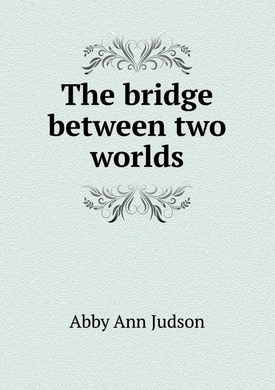 Read Online The Bridge Between Two Worlds pdf epub