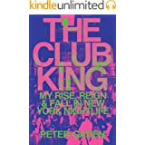 The Club King: My Rise, Reign, and Fall in New York Nightlife