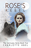 Rose's Rebel: A Wolf Shifter Romance: Book Five (The Sanctuary Series 5)