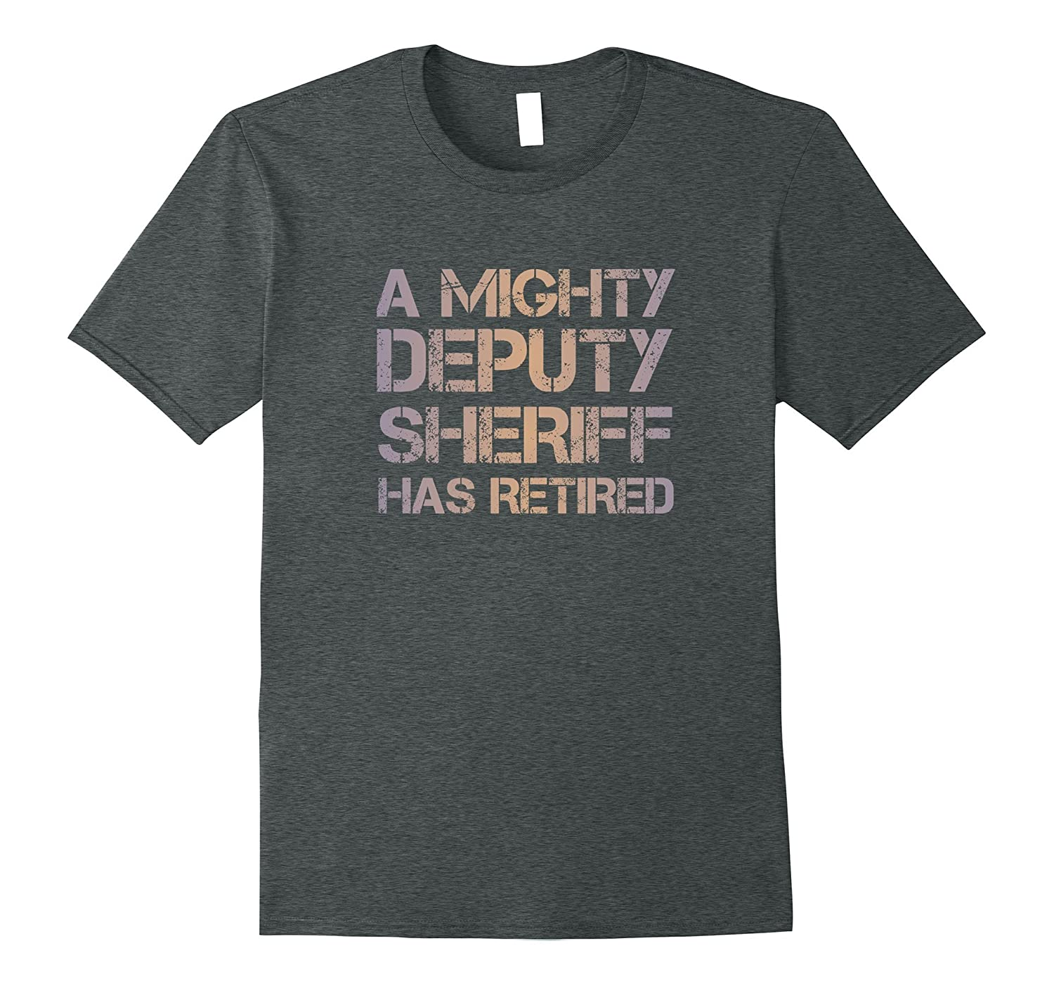 A Mighty Deputy Sheriff Has Retired Retirement Gift T-shirt