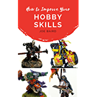How to Improve Your Hobby Skills: Build, Paint, and Showcase Better Miniatures (From Beginner to Happy Book 1) (English Edition)