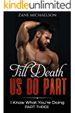 Till Death Us Do Part: I Know What You're Doing - Part 3