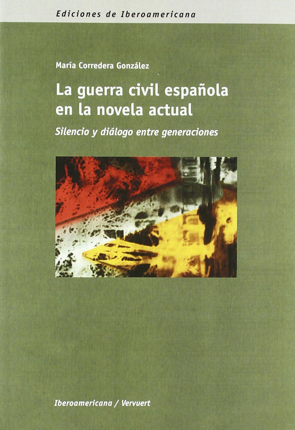 La guerra civil española en la novela actual. Silencio y diálogo ...