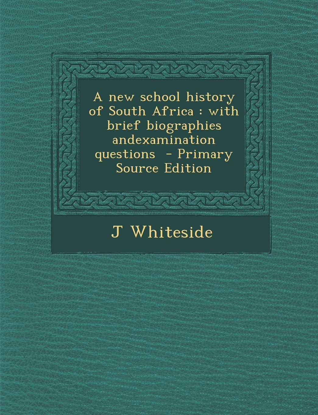 A New School History of South Africa: With Brief Biographies Andexamination Questions - Primary Source Edition ebook