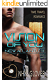 Vision of You: Time Travel Romance (New Atlantis Time Travel Romance Book 11)