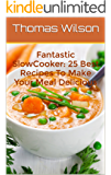 Fantastic SlowCooker: 25 Best Recipes To Make Your Meal Delicious (English Edition)