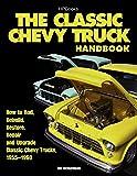 The Classic Chevy Truck Handbook HP 1534: How to Rod, Rebuild, Restore, Repair and Upgrade Classic Chevy Trucks, 1955…