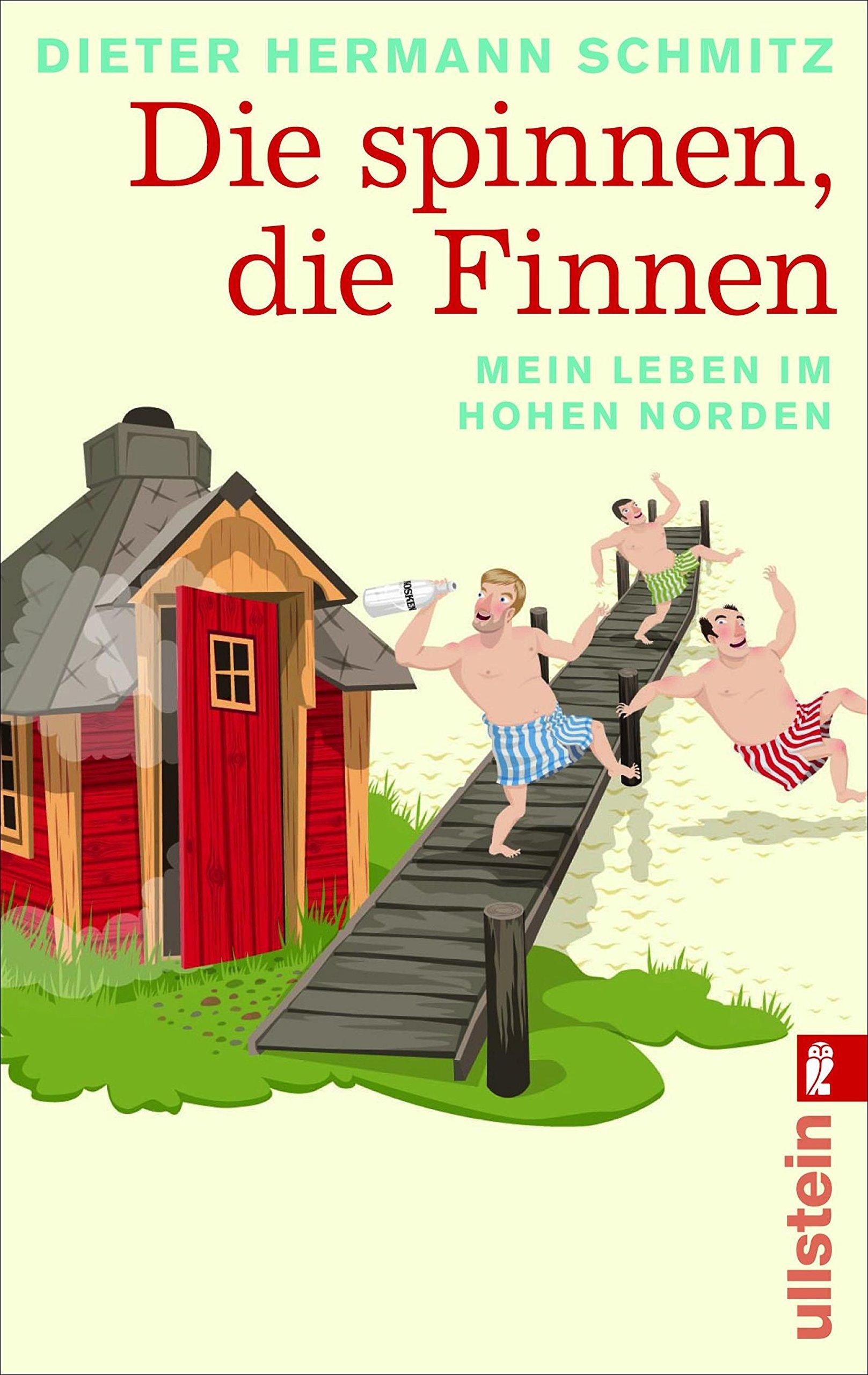Die spinnen, die Finnen: Mein Leben im hohen Norden Taschenbuch – 16. Februar 2011 Dieter Hermann Schmitz Ullstein Taschenbuch 3548282199 FICTION / General