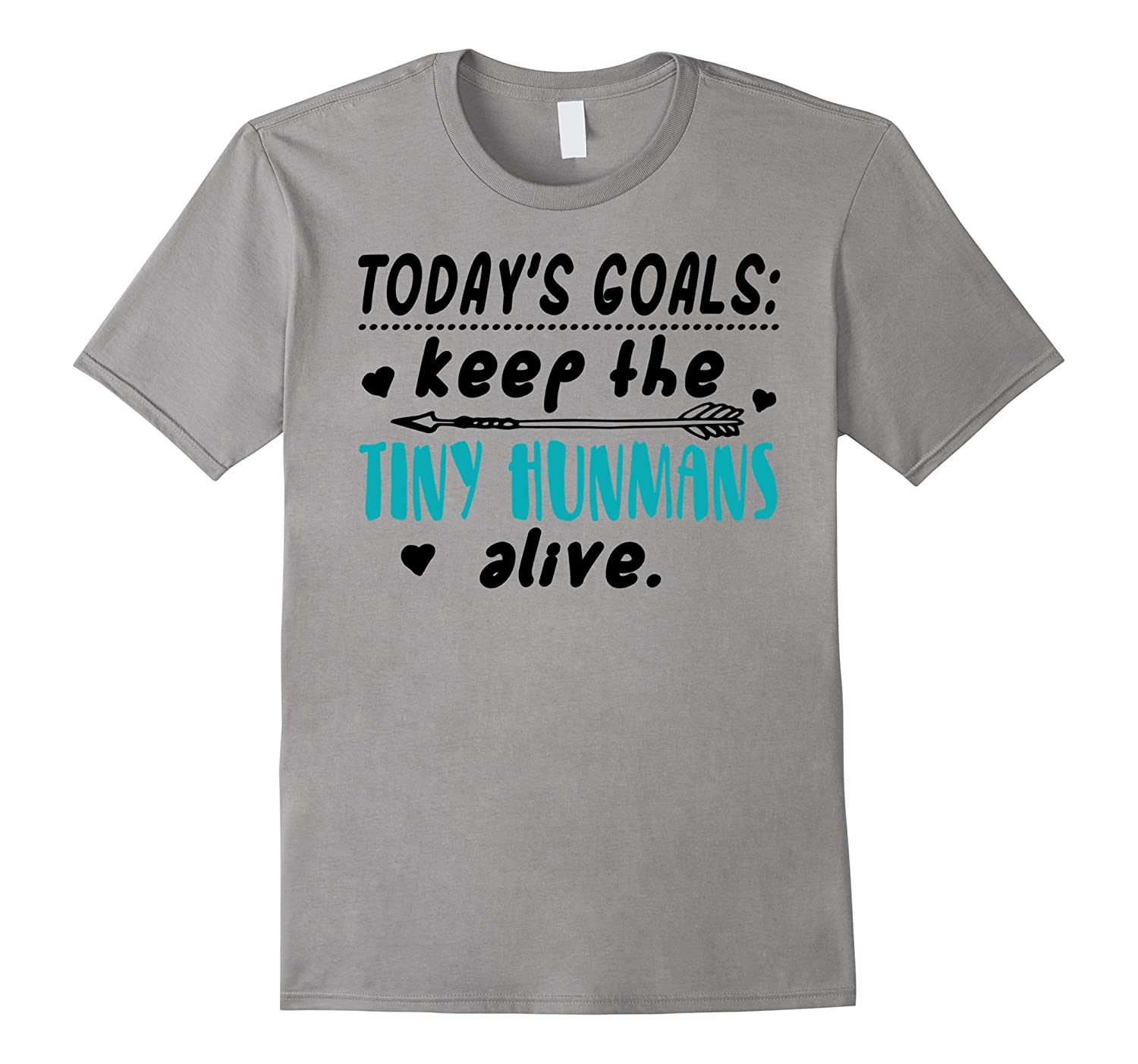 8342ef0a Goal Today Keep Tiny Humans Alive T-Shirt Funny Hunmans-CD