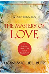 The Mastery of Love: A Practical Guide to the Art of Relationships - A Toltec Wisdom Book Paperback