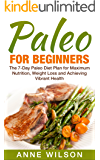 Paleo: for Beginners: The 7-Day Paleo Diet Plan for Maximum Nutrition, Weight Loss and Achieving Vibrant Health