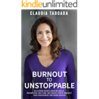 Burnout to Unstoppable: An Autism Mom's Memoir About Prioritizing Self-Care, Becoming Stress Resilient and Unleashing…