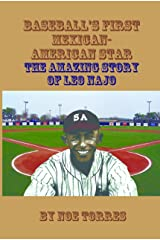 Baseball's First Mexican-American Star: The Amazing Story of Leo Najo Kindle Edition