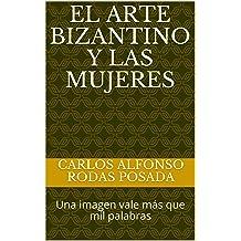 El arte bizantino y las mujeres: Una imagen vale más que mil palabras (Arte, religión y civilización nº 1) (Spanish Edition) Mar 21, 2018