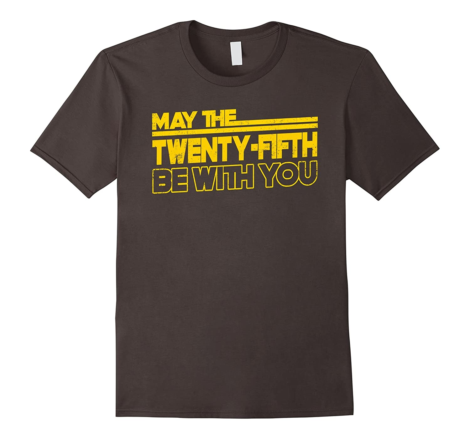 25th Birthday 25 Years Old T-Shirt May The 25th Be With You-TH