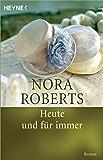 Heute und für immer: Roman (Die Unendlichkeit der Liebe 1)