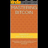 Mastering Bitcoin: Tradução para o português brasileiro do guia completo para o mundo do bitcoin e blockchain
