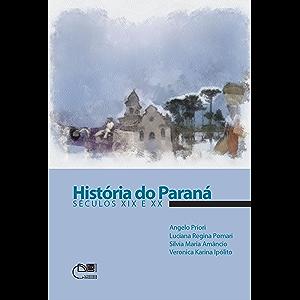 História do Paraná: séculos XIX e XX (Portuguese Edition)