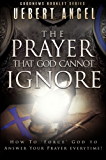 THE PRAYER THAT GOD CANNOT IGNORE: HOW TO 'FORCE' GOD TO ANSWER YOUR PRAYER EVERYTIME (GOODNEWS BOOKLET) (English Edition)