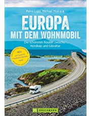 Europa mit dem Wohnmobil: Die schönsten Routen zwischen Nordkap und Gibraltar; Der Wohnmobil-Reiseführer mit detaillierten Karten, GPS-Koordinaten zu den Stellplätzen und Streckenleisten. Neu 2019