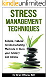 Stress Management Techniques: Simple, Natural Stress-Reducing Methods to Cure your Anxiety and Stress (stress relief, stress reduction, stress advice, ... anxiety management, anxiety self help)