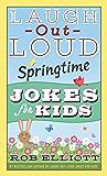 Laugh-Out-Loud Springtime Jokes for Kids (Laugh-Out-Loud Jokes for Kids)