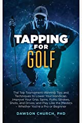 Tapping for Golf: The Top Tournament-Winning Tips and Techniques to Lower Your Handicap, Improve Your Grip, Spins, Putts, Strokes, Shots, and Drives, and ... the Masters (The Tapping Series Book 8) Kindle Edition
