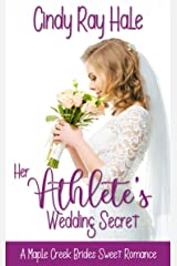 Her Athlete's Wedding Secret: A Small Town Celebrity Sweet Romance (A Maple Creek Brides Sweet Romance Book 3) Kindle Edition
