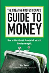 The Creative Professional's Guide to Money: How to Think About It, How to Talk About it, How to Manage It Paperback