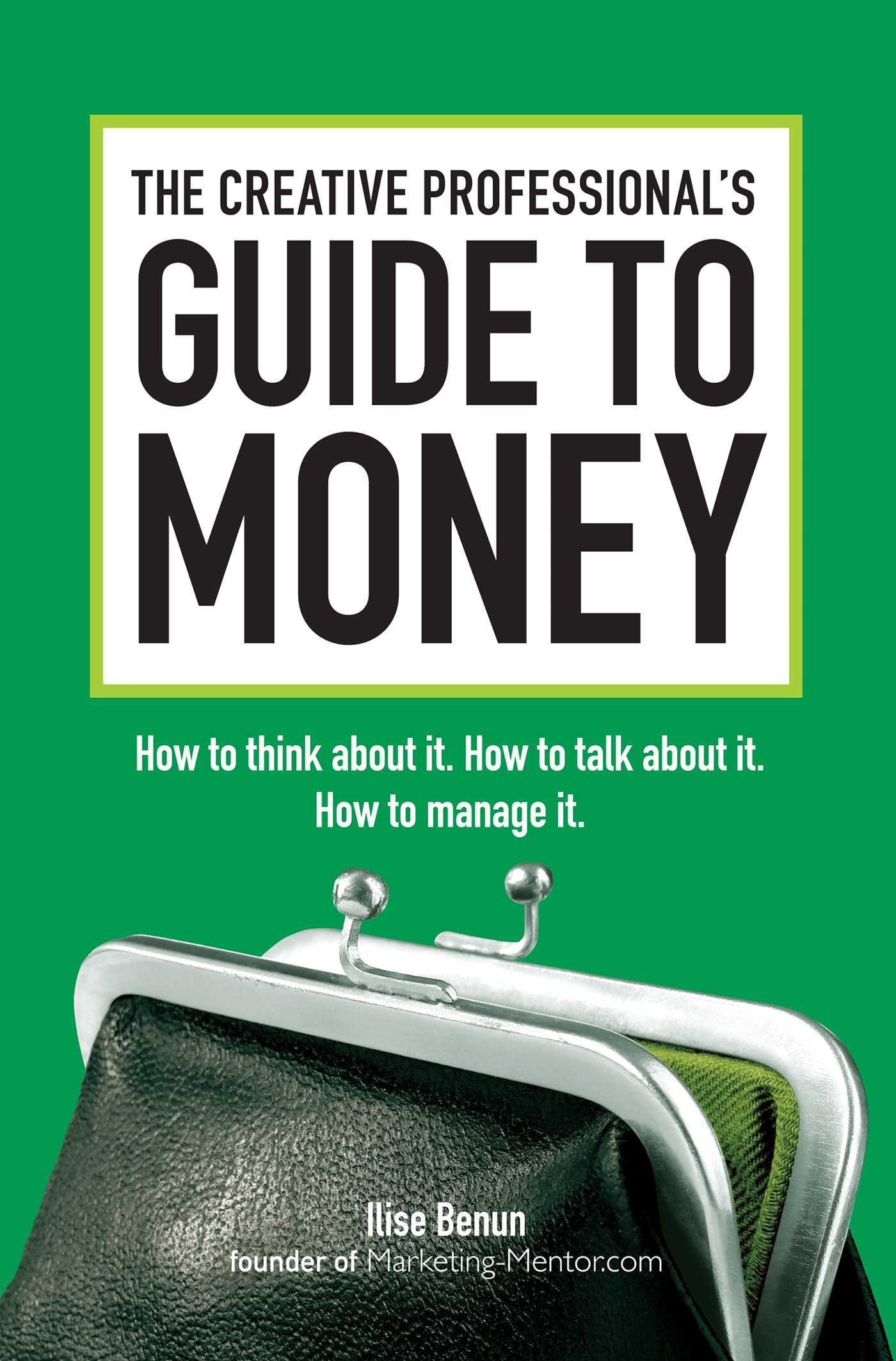 Read Online The Creative Professional's Guide to Money: How to Think About It, How to Talk About it, How to Manage It ebook