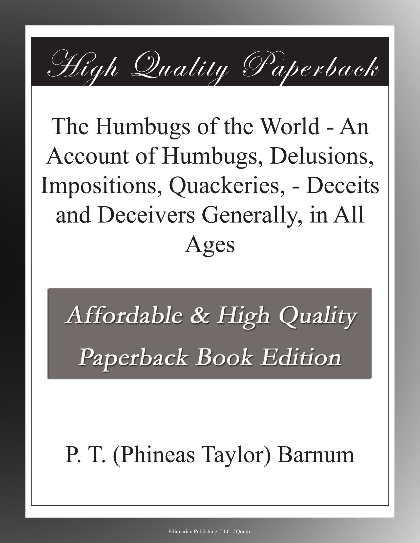 The Humbugs of the World - An Account of Humbugs, Delusions, Impositions, Quackeries, - Deceits and Deceivers Generally, in All Ages pdf